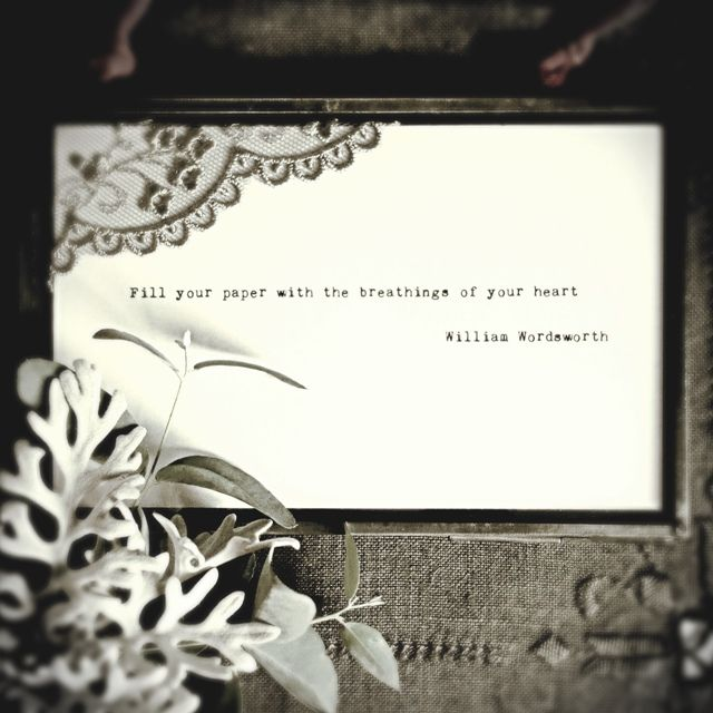 A print of a quote, Fill your paper with the breathings of your heart' William Wordsworth.