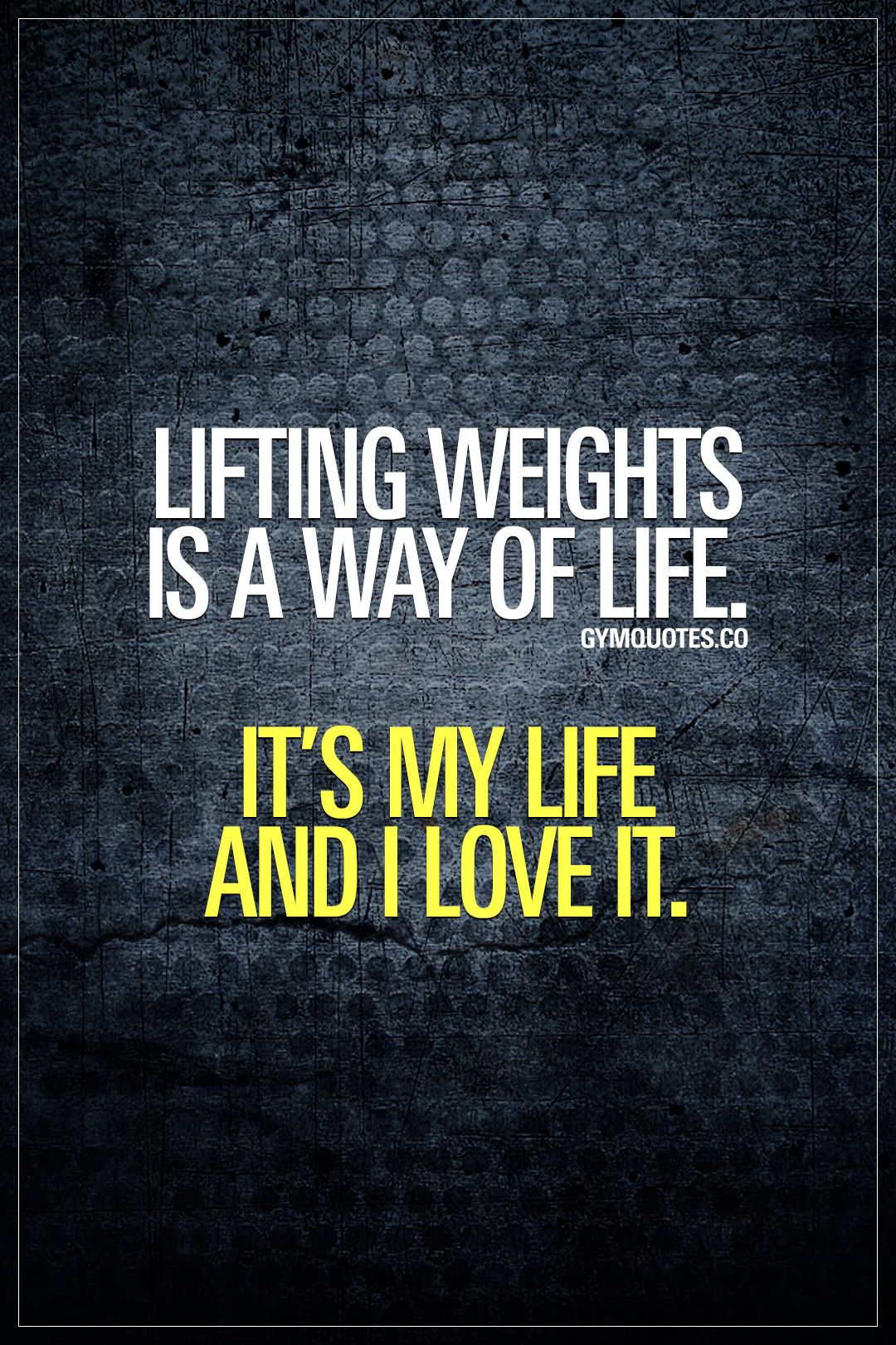 Lifting Quotes Lifting Weights Is A Way Of Lifeit's My Life And I Love It .