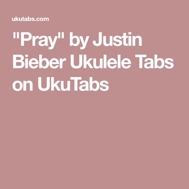 Pray By Justin Bieber Ukulele Tabs On Ukutabs Ukulele Pinterest