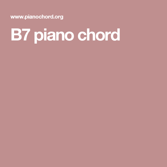 B7 Piano Chord Piano Music Pinterest Pianos