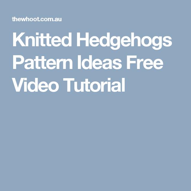 Knitted Hedgehogs Pattern Ideas Free Video Tutorial