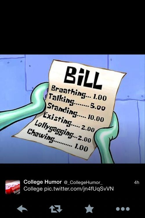 Seems Like This Would Be A Bill The Govt Would Come Up With In The Future Lol College Stress Humor College Memes College Quotes