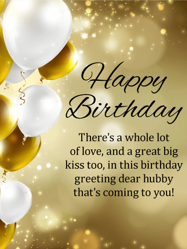 To My Hubby Happy Birthday Card If Your Husband S Not Into Pomp Find Happy Birthday Wishes