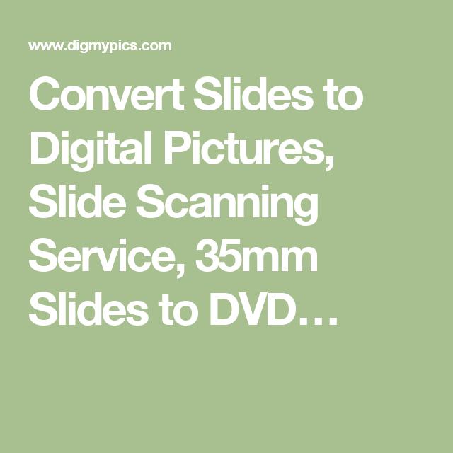 Convert Slides to Digital Pictures, Slide Scanning Service