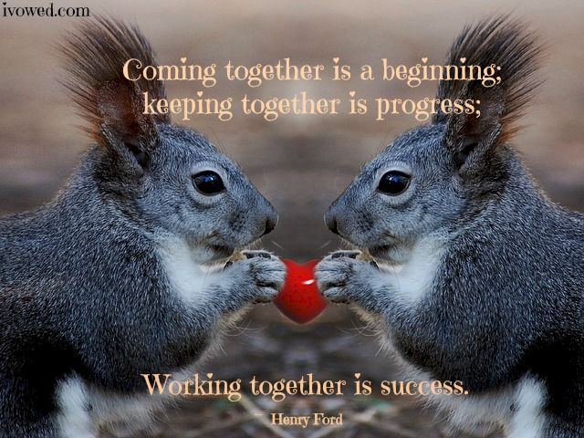 Coming Together Is A Beginning; Keeping Together Is