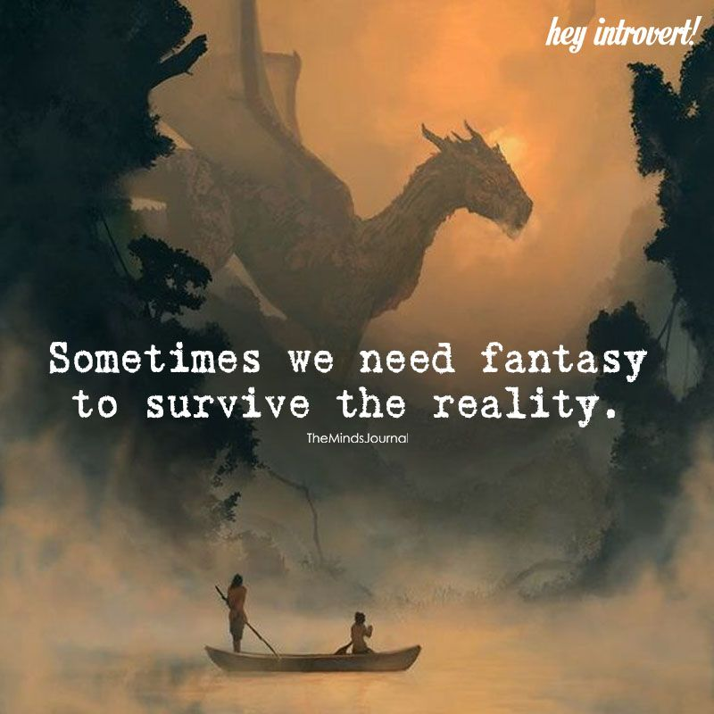 Sometimes We Need Fantasy To Survive Fantasy Quotes Book Quotes Reading Quotes