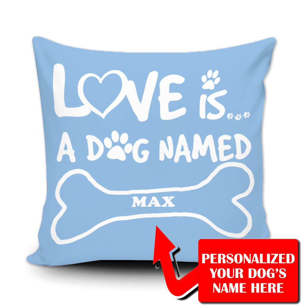 Personalized All You Need Is Love And A Dog Name Throw Pillow