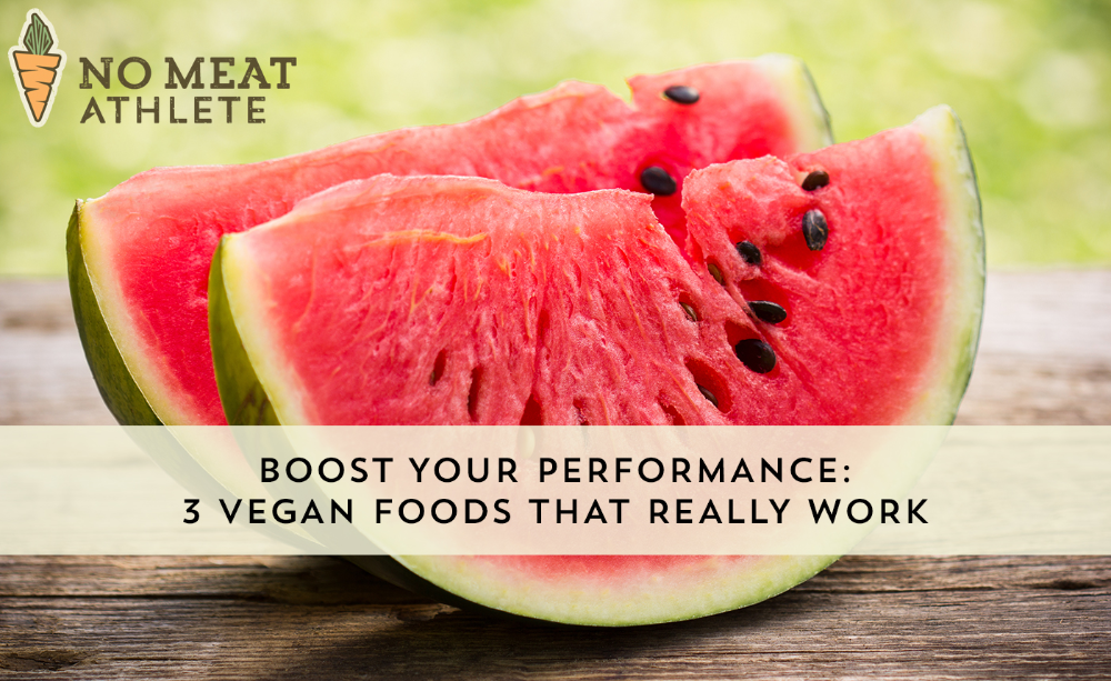 Boost Your Performance! 3 Vegan Foods that Really Work | No Meat Athlete #athletefood