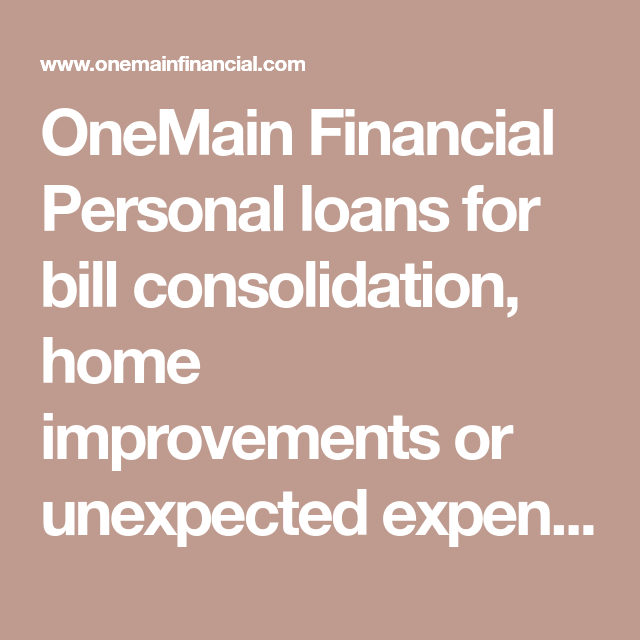 Onemain Financial Personal Loans For Bill Consolidation
