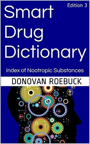 Smart Drug Dictionary Index Of Nootropic And Cognitive Enhancing