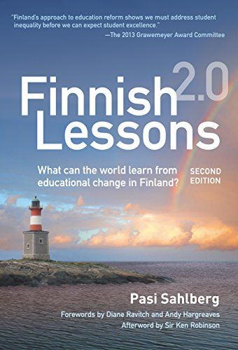 Finnish Lessons 2 0 What Can The World Learn From Educational Change In Finland By Pasi Sahlberg School Reform Finland Education Education Reform
