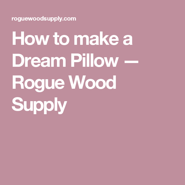 How to make a Dream Pillow — Rogue Wood Supply