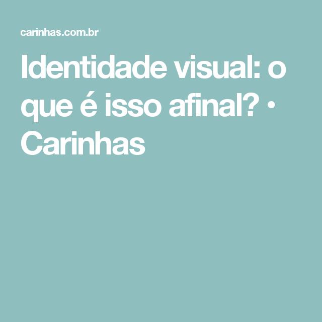 Identidade visual: o que é isso afinal? • Carinhas