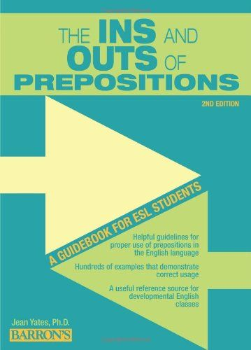 The Ins And Outs Of Prepositions A Guidebook For Esl Students Jean Yates 9780764147289 Amazon Com Books Guide Book Prepositions Writing Skills