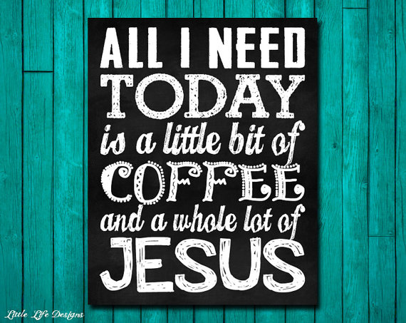 All I Need Is Coffee And Jesus. Kitchen Decor. Office Decor. Kitchen Wall  Art. Kitchen Coffee Decor. Christian Decor. All I Need Is Jesus!