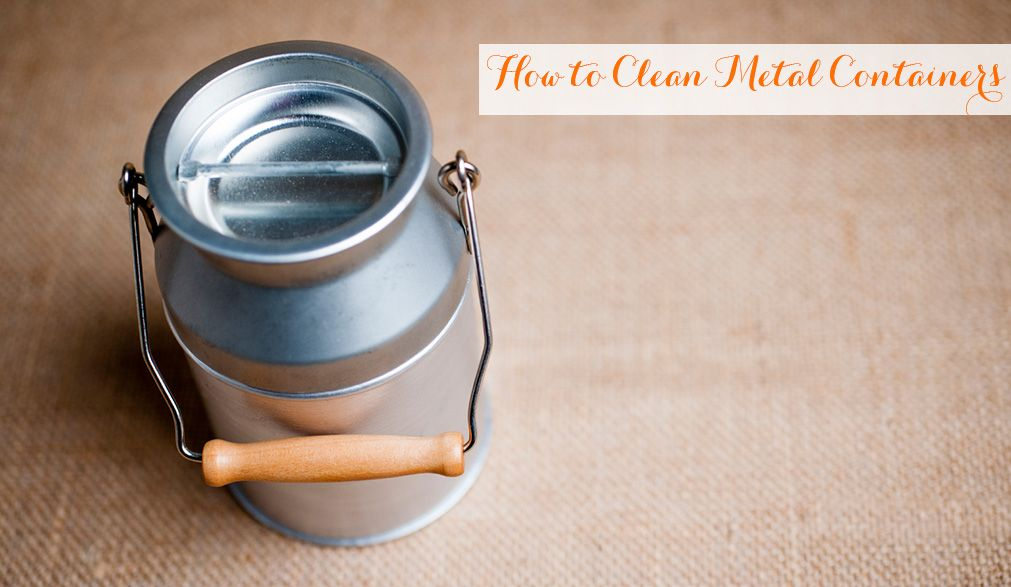 Easily Clean Metal Containers Monica Potter How To Clean Metal Metal Containers Cleaning