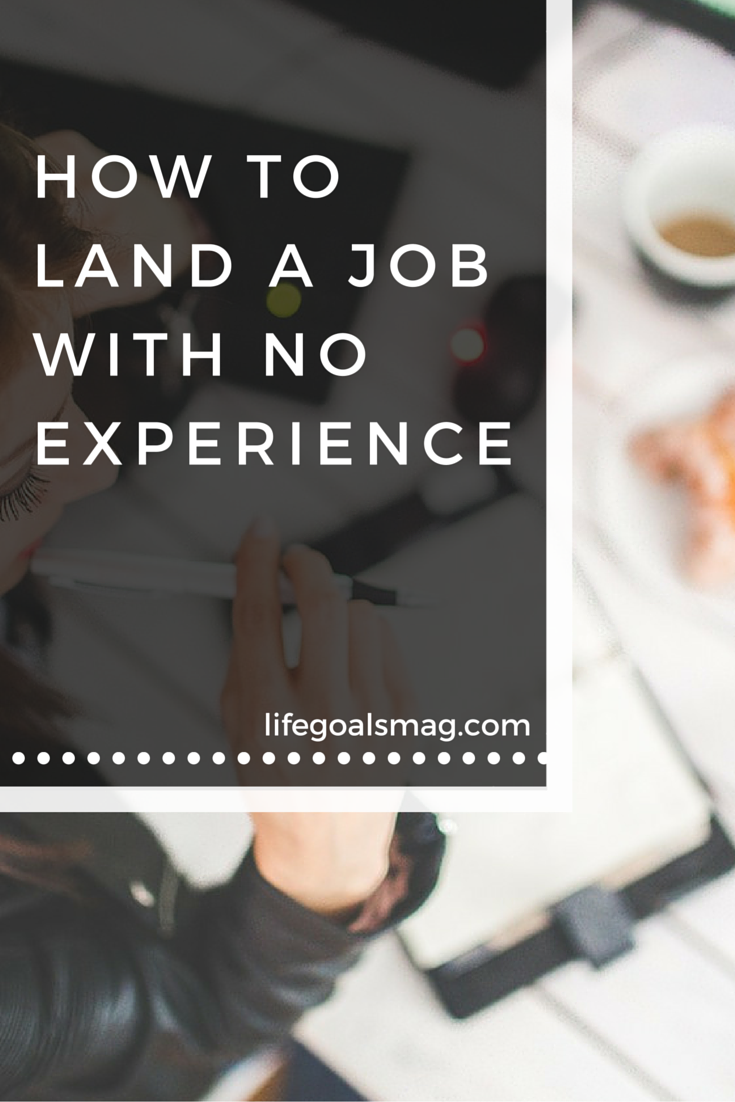 How To Land The Job When You Have No Experience College Students