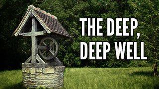 The Deep, Deep Well