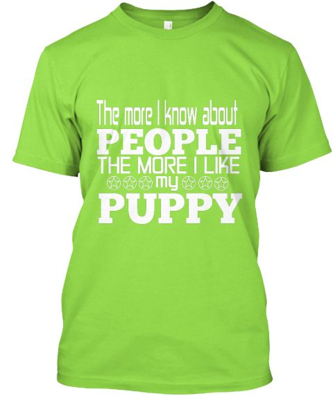 The More I Know About People The More I Like My Puppy Lime T-Shirt Front