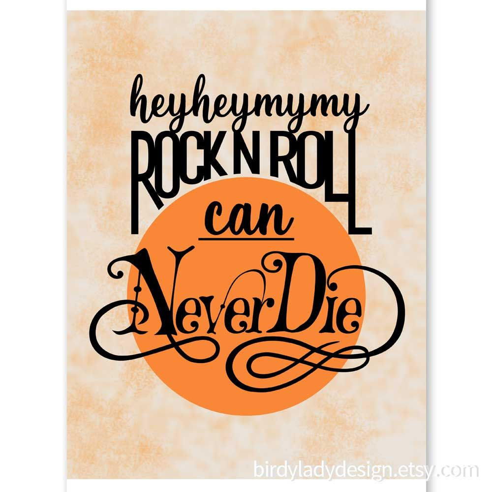 Hey Hey My My Rock N Roll Can Never Die Neil Young Quote Neil Young Lyrics Typo Wall Art Typogr Rock And Roll Quotes Young Quotes Inspirational Quotes Wall Art