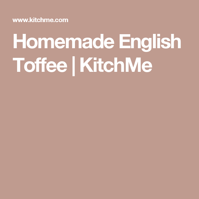 Homemade English Toffee | KitchMe