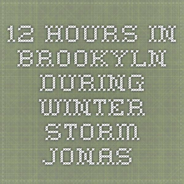 12 hours in Brookyln during winter storm Jonas