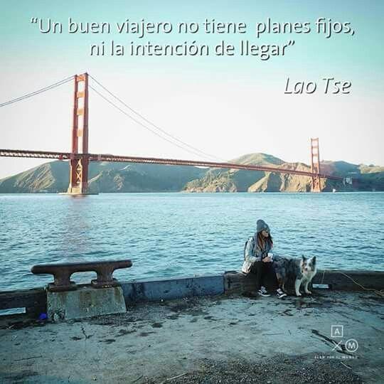 Un buen viajero no tiene planes fijos, ni intenciones de llegar..
