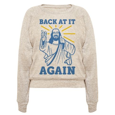 Jesus back at it again crewneck sweatshirt lookhuman jesus damn jesus back at it again join him in celebrating his resurrection with negle Gallery