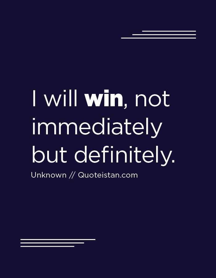 Winner Quotes Alluring I Will #win Not Immediately But Definitely Inspirational . Decorating Inspiration