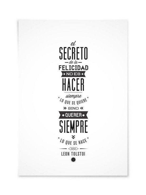 """""""El secreto de la felicidad no es hacer siempre lo que se quiere sino querer siempre lo que se hace"""" (Leon Tolstoi)"""