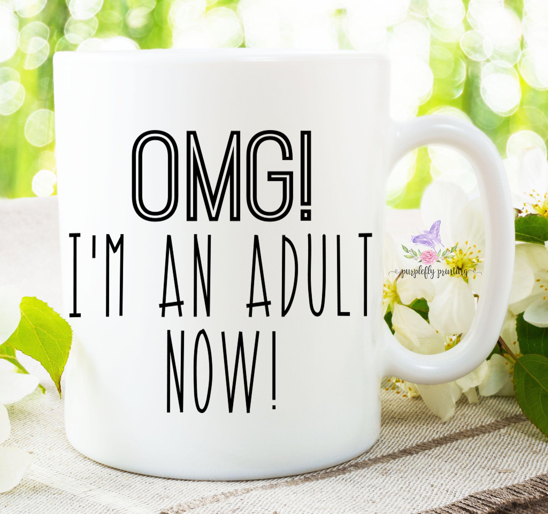 OMG Coffee Mug Im An Adult Now Birthday Finally Legal 18th Gift 21st Graduation By