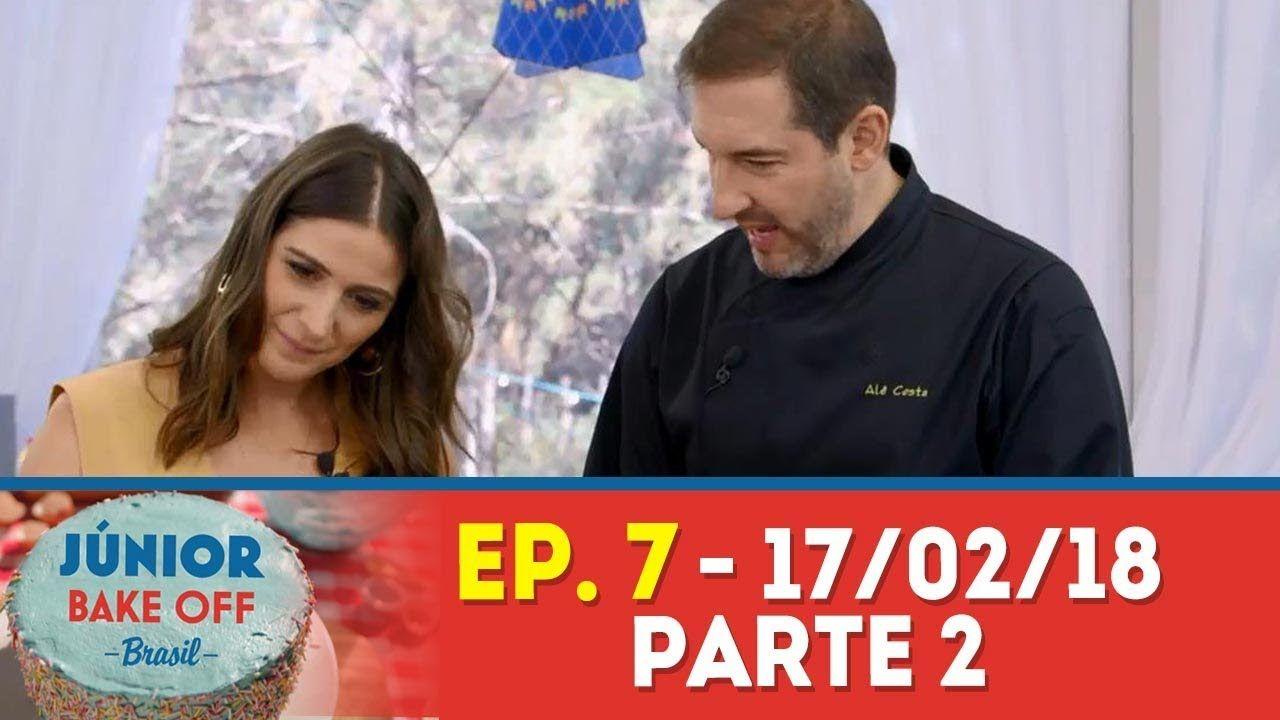 Ep 7 Parte 2 Junior Bake Off Brasil 17 02 18 Youtube E Brasil