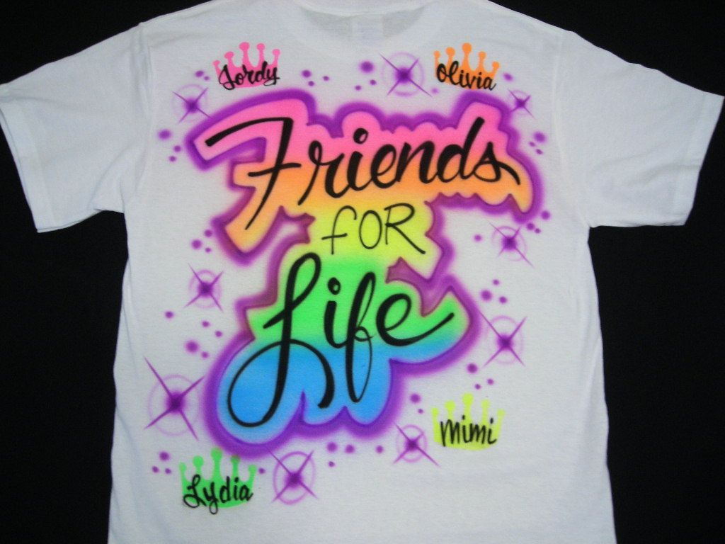 Airbrush friends for life personalized with name sz s m l for Custom made airbrushed shirts