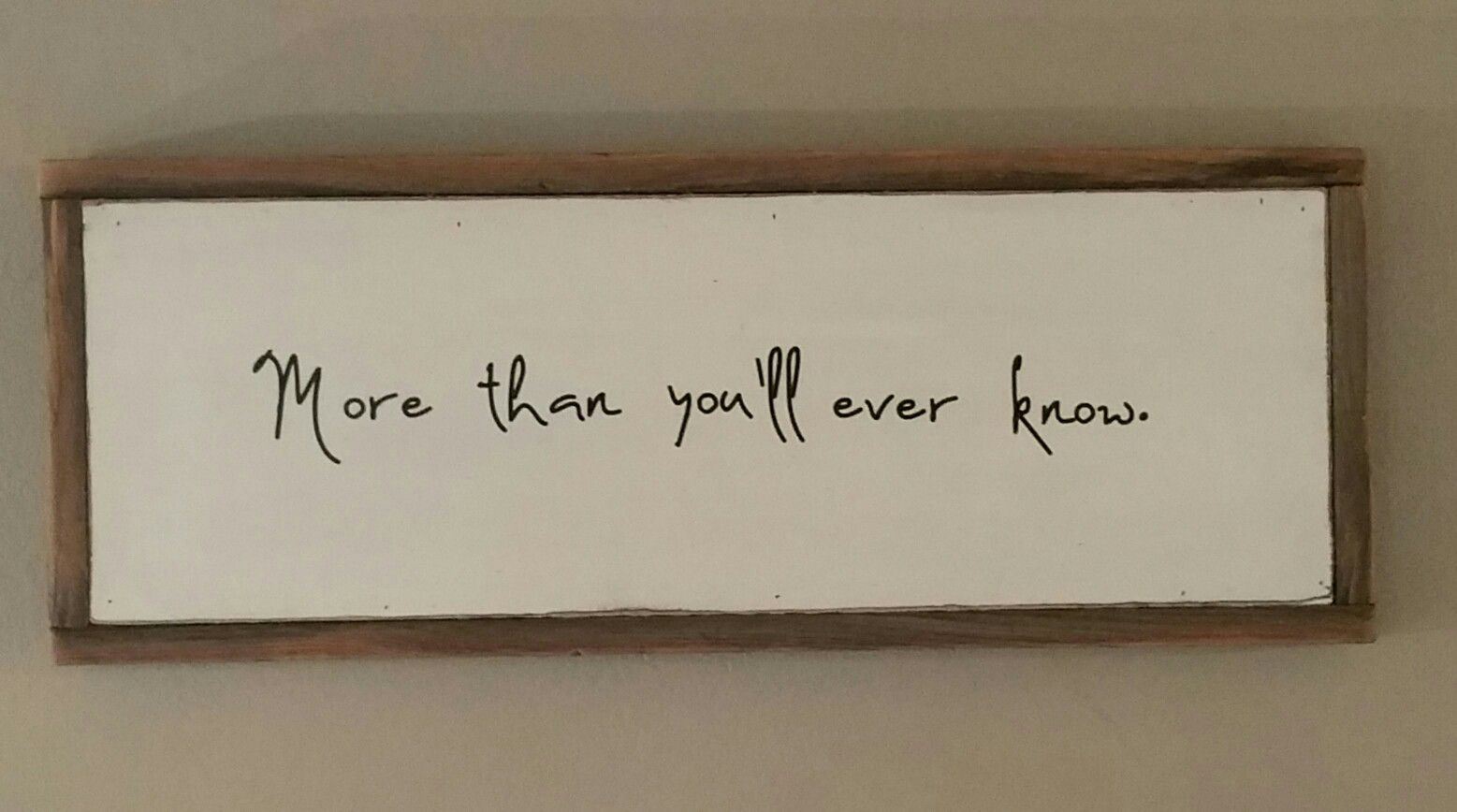 More than you'll ever know wood sign; love.