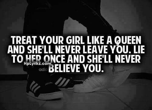 Treat Your Girl Like A Queen And Shell Never Leave You Lie To Her