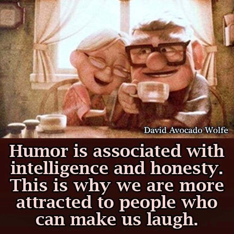 Humor is associated with Intelligence and Honesty. This is why we are more attracted to people who make us laugh