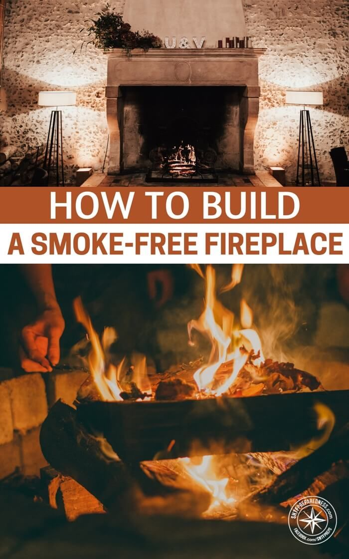 How To Build A Smoke Free Fireplace Fire One Of The Ways That