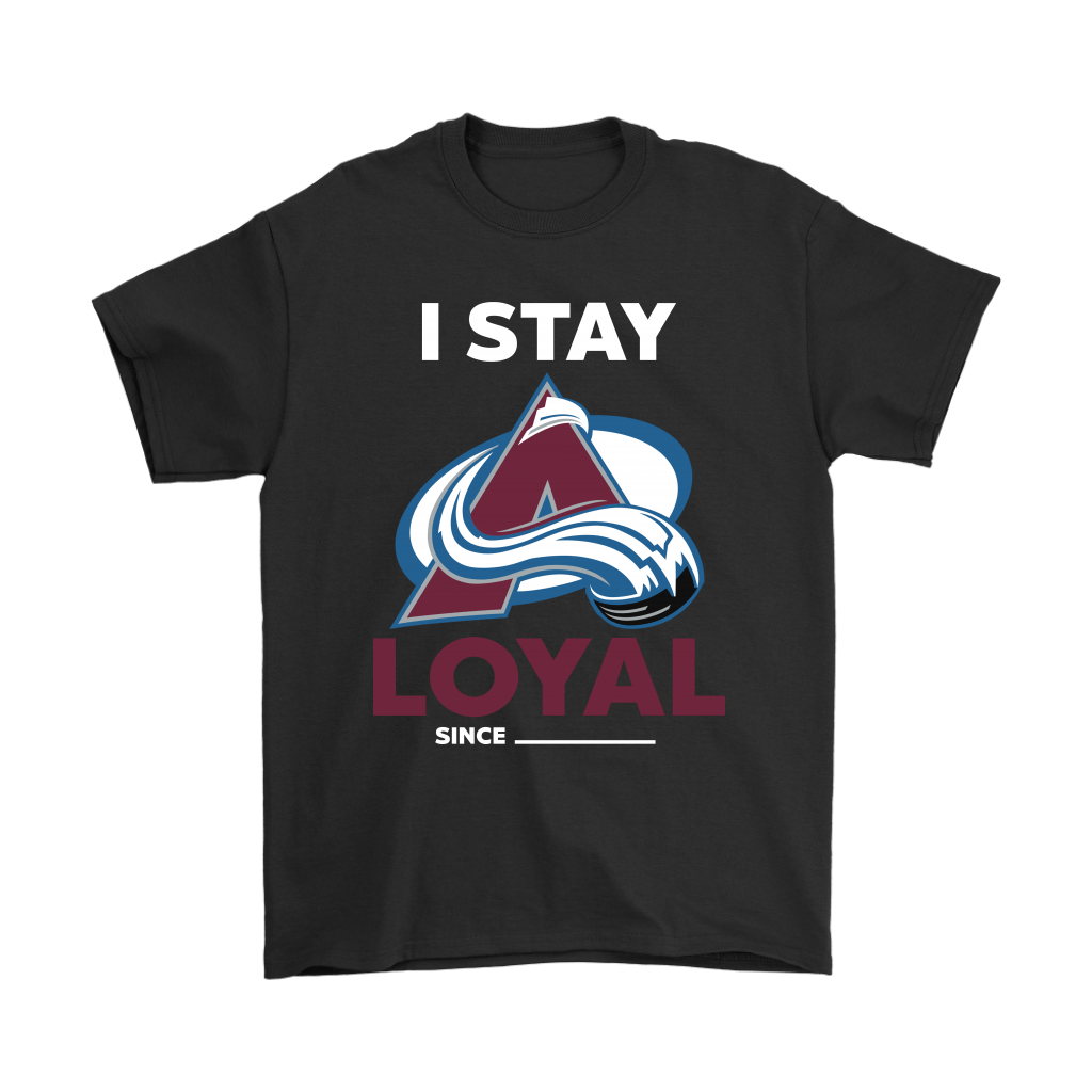 Colorado Avalanche I Stay Loyal Since Personalized Shirts - Potatotee Store   A personalized shirt