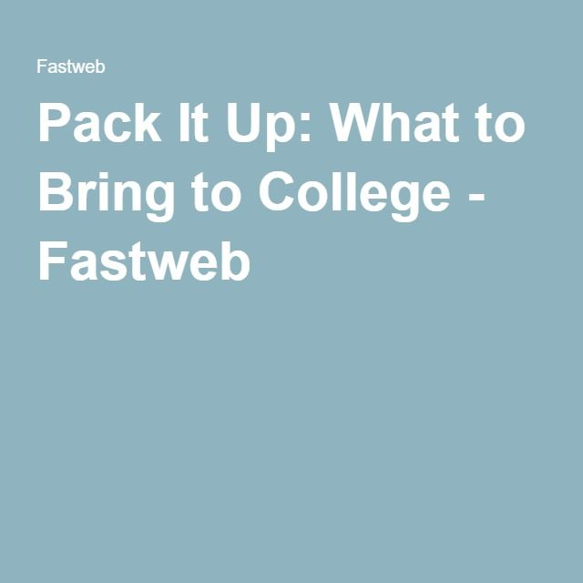 Pack It Up: What to Bring to College - Fastweb
