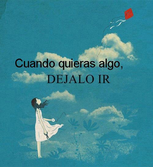 ... Cuando quieras algo, déjalo ir. http://despyerta.blogspot.com.es/2010/09/cuando-quieras-algo-dejalo-ir.html