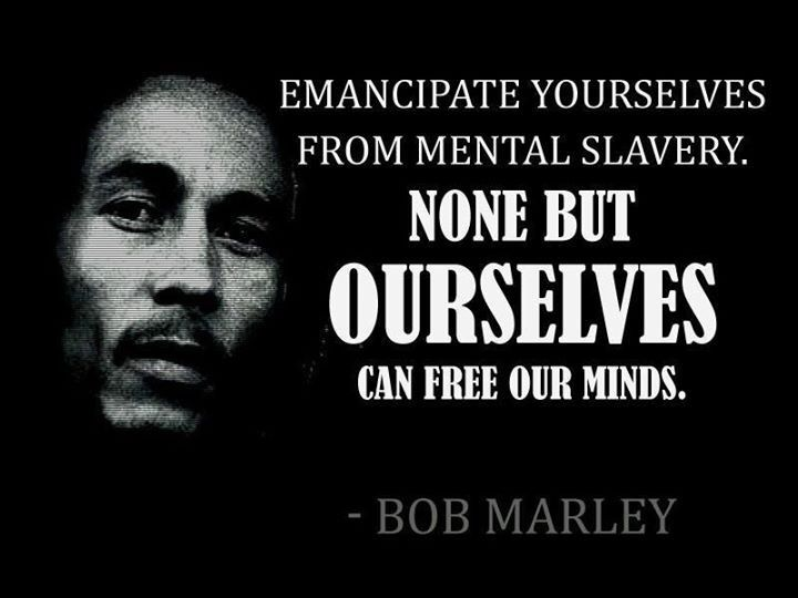Emancipate yourself from mental slavery | Slavery quotes, Bob marley quotes, Thinking of you quotes