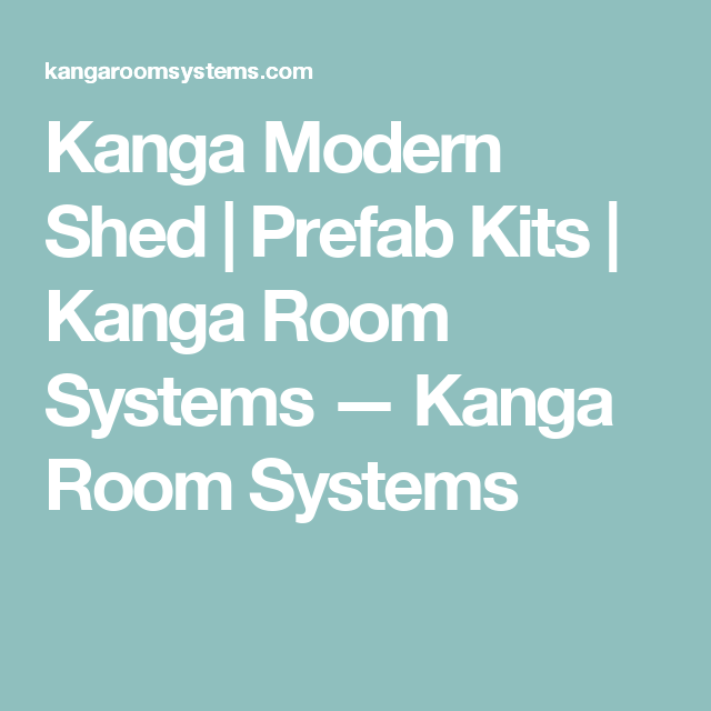 Kanga Modern Shed Prefab Kits Kanga Room Systems Kanga Room