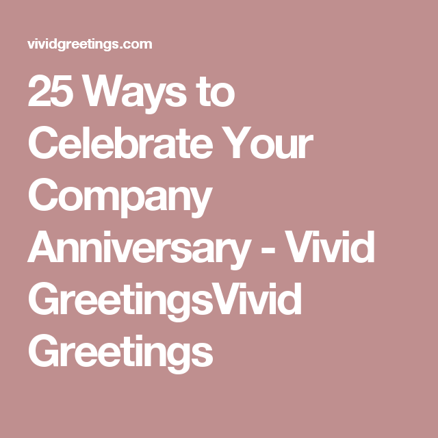 Ways to celebrate your company anniversary vivid