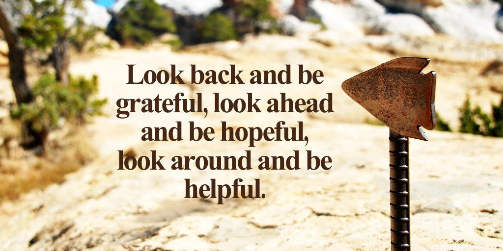 Look back and be grateful, look ahead and be hopeful, look around and be  helpful. #quote @quotlr | Thought of the day, Gratitude quotes, Quote of  the day
