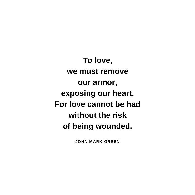 To love, we must remove our armor vulnerability quote by John
