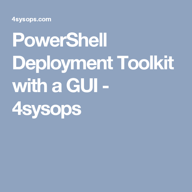PowerShell Deployment Toolkit with a GUI - 4sysops | Tech in 2019