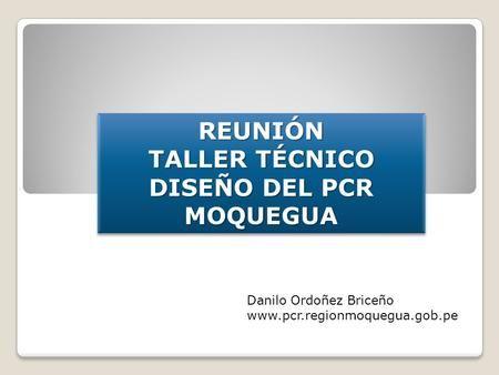 REUNIÓN TALLER TÉCNICO DISEÑO DEL PCR MOQUEGUAREUNIÓN MOQUEGUA Danilo Ordoñez…