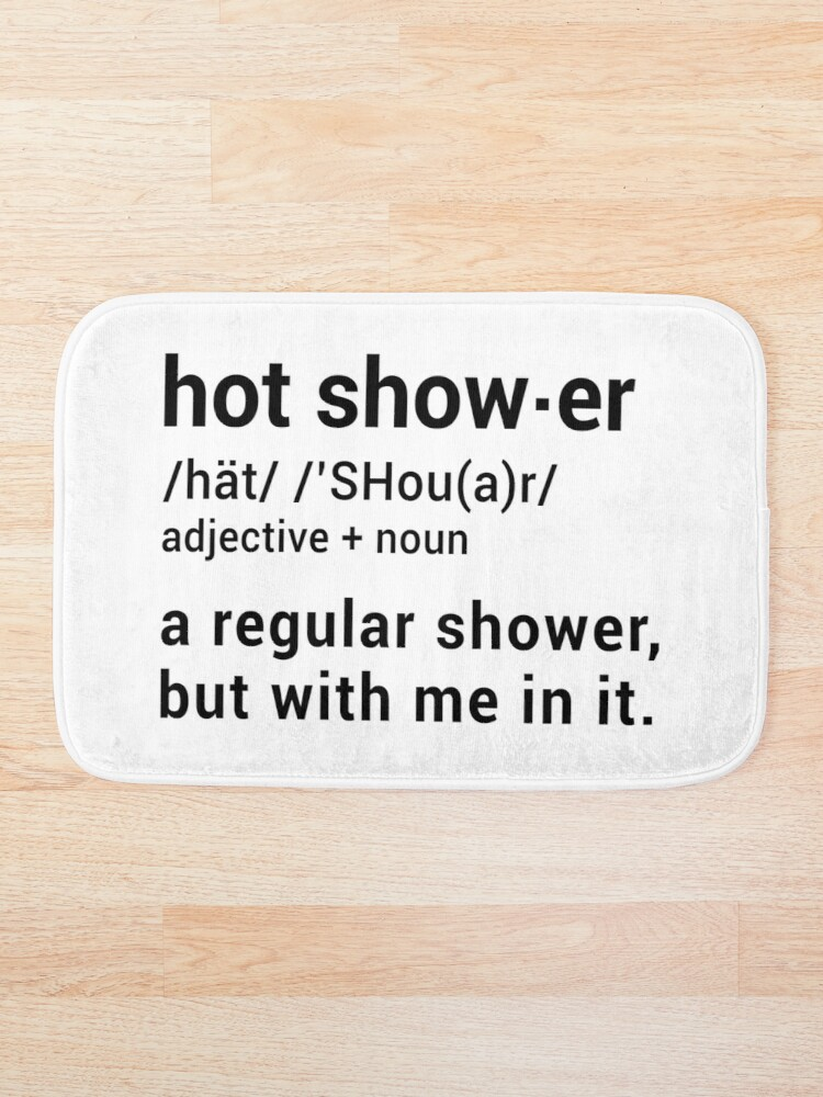 Hot Shower Definition A Regular Shower But With Me In It Funny