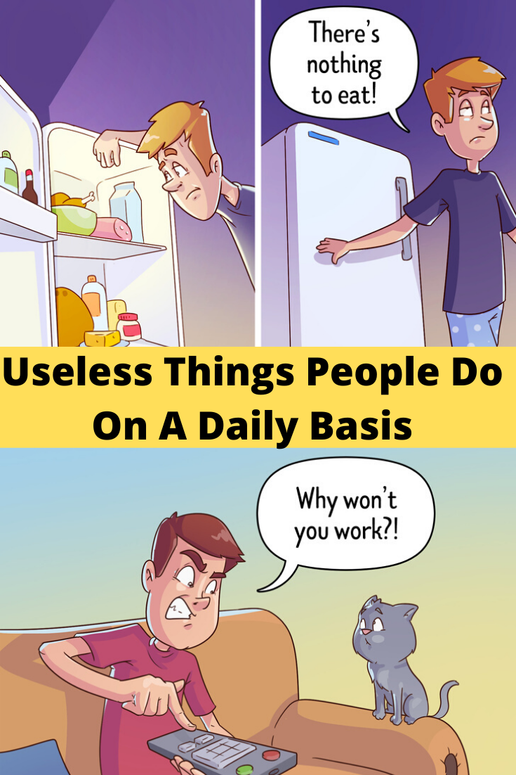 Useless Things People Do On A Daily Basis in 2020