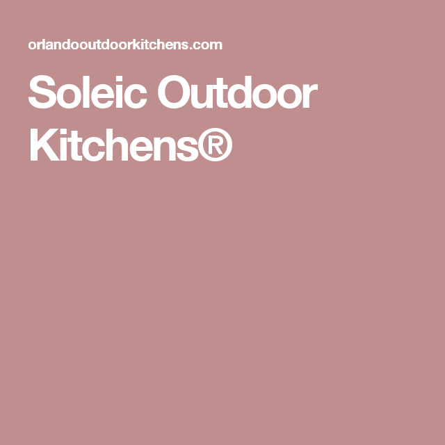 Soleic Outdoor Kitchens®   Patio and Pergola Design   Pinterest